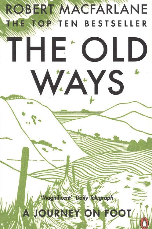 The Old Ways: A Journey on Foot Robert Macfarlane