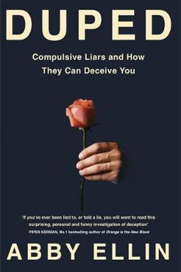 Duped: Compulsive Liars and How They Can Deceive You Abby Ellin