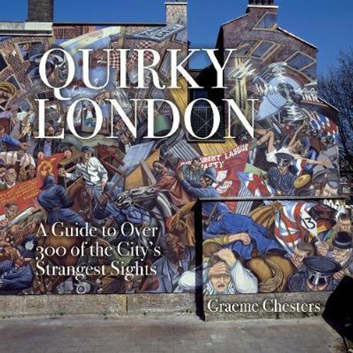 Quirky London: A Guide to over 300 of the City's Strangest Sights David Hampshir