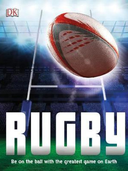 Rugby: Be on the Ball with the Greatest Game on Earth  DK