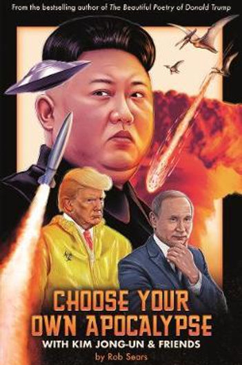 Choose Your Own Apocalypse With Kim Jong-un & Friends Rob Sears