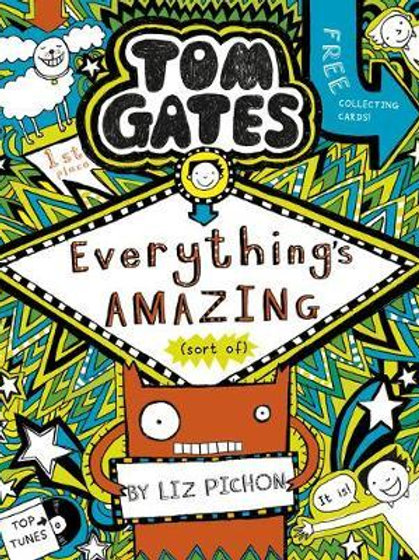Tom Gates: Everything's Amazing (sort of) Liz Pichon