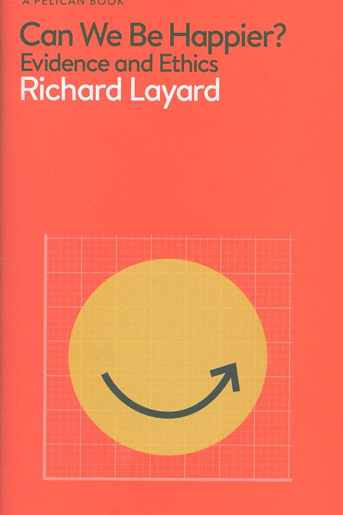Can We Be Happier?: The Evidence and Ethics for Better Lives Richard Layard