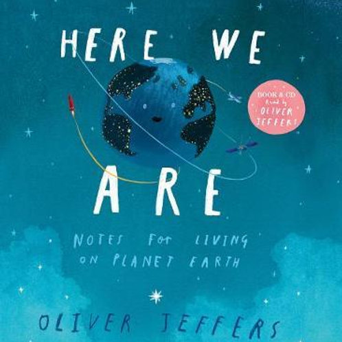 Here We Are: Notes for Living on Planet Earth Oliver Jeffers