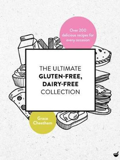 Ultimate Gluten Free, Dairy Free Collection       by Grace Cheetham