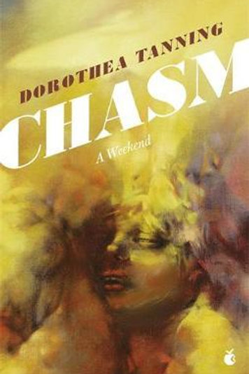 Chasm: A Weekend  by  Dorothea Tanning