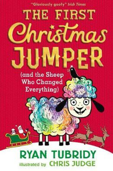 First Christmas Jumper and the Sheep Who Changed       by Ryan Tubridy