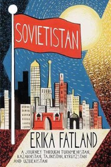 Sovietistan: A Journey Through Turkmenistan, Kazakhstan, Tajikistan, Kyrgyzstan