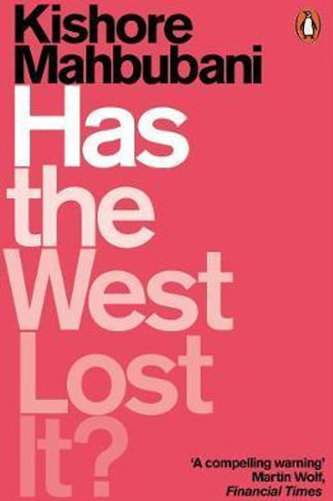 Has the West Lost It?: A Provocation Kishore Mahbubani