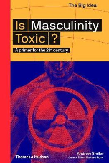 Is Masculinity Toxic?       by Andrew Smiler