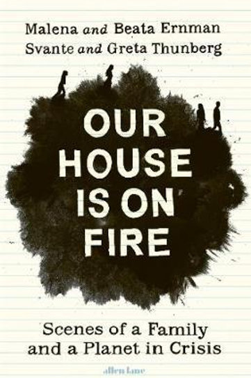 Our House is on Fire: Scenes of a Family and a Planet in Crisis Malena Ernman
