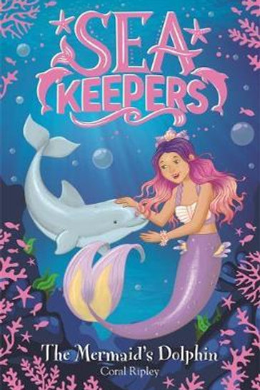 Sea Keepers: The Mermaid's Dolphin Coral Ripley