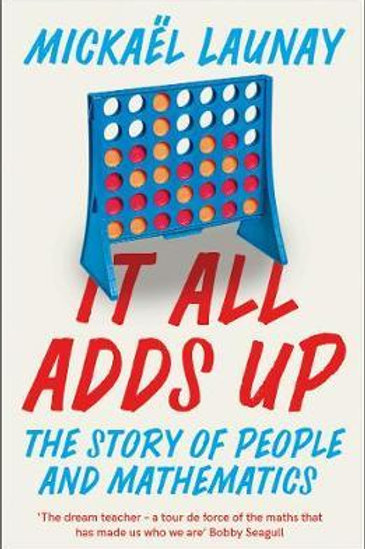 It All Adds Up: The Story of People and Mathematics Mickael Launay
