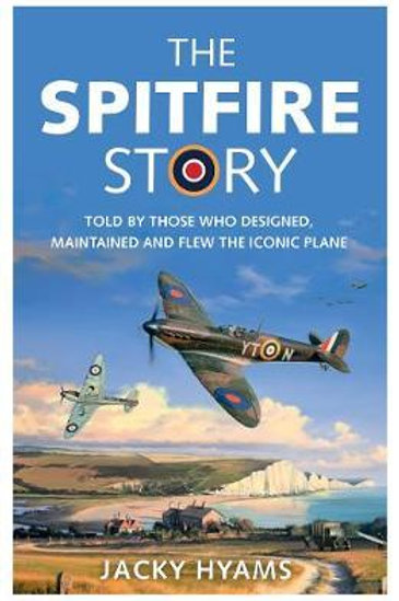 The Spitfire Story: Told By Those Who Designed, Maintained and Flew the Iconic P