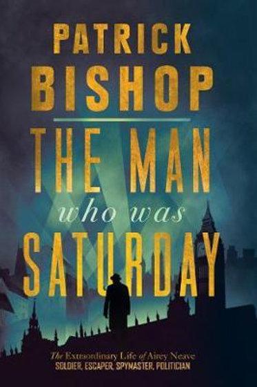 Man Who Was Saturday     by  Patrick Bishop