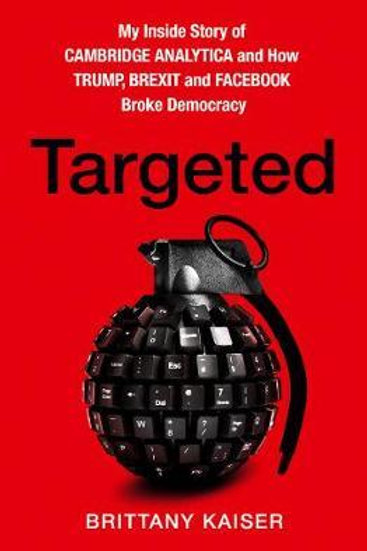 Targeted: My Inside Story of Cambridge Analytica and How Trump and Facebook Brok