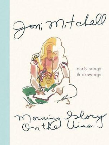 Morning Glory on the Vine: Early Songs and Drawings Joni Mitchell