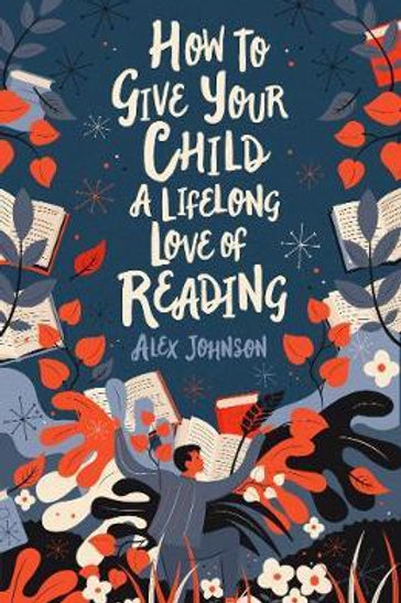 How to Give Your Child a Lifelong Love of Reading Alex Johnson