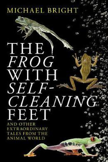 The Frog with Self-Cleaning Feet: And Other Extraordinary Tales from the Animal