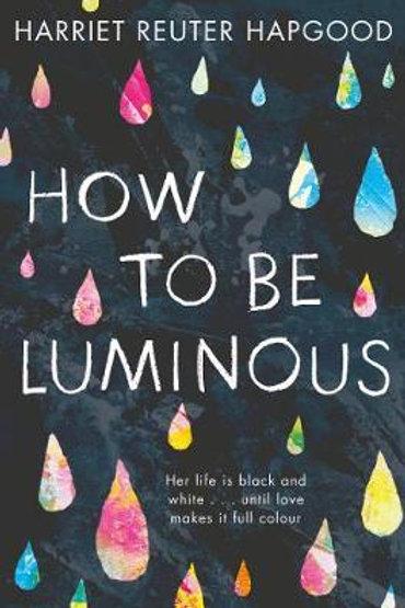 How to be Luminous Hapgood, Harrie Reuter