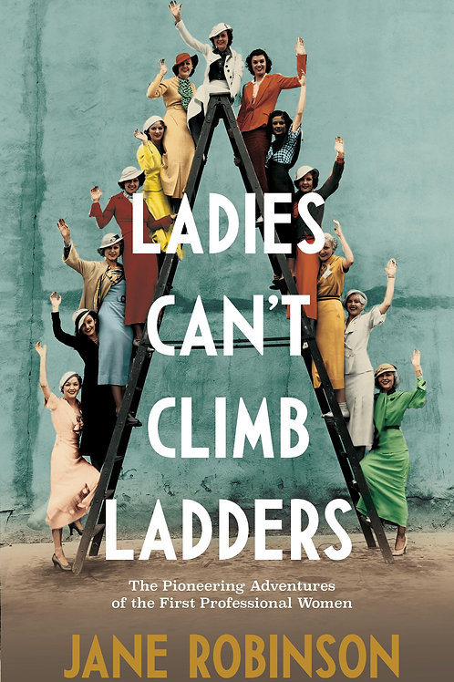 Ladies Can't Climb Ladders: The Pioneering Adventures of the First Professional