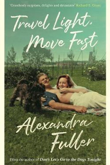 Travel Light, Move Fast  by  Alexandra Fuller