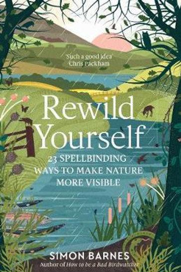 Rewild Yourself       by Simon Barnes