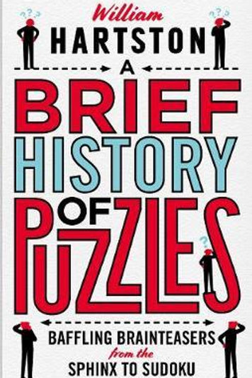 A Brief History of Puzzles: 120 of the World's Most Baffling Brainteasers from t