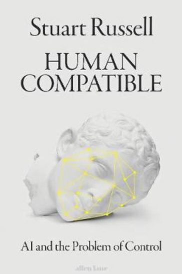 Human Compatible: AI and the Problem of Control Stuart Russell