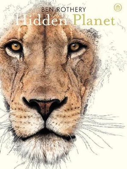 Hidden Planet: An Illustrator's Love Letter to Planet Earth Ben Rothery