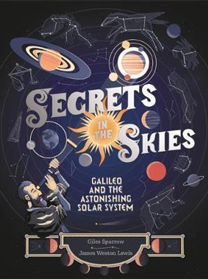 Secrets in the Skies: Galileo and the Astonishing Solar System Giles Sparrow