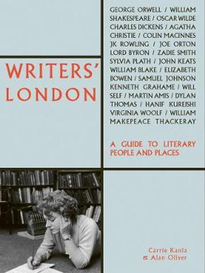 Writers' London: A Guide to Literary People and Places Carrie Kania