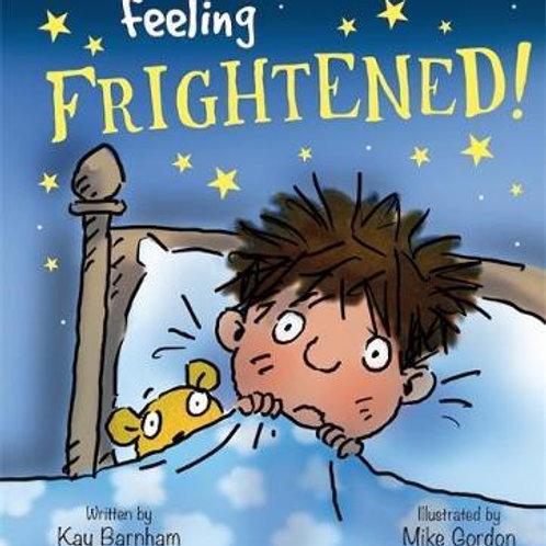 Feelings and Emotions: Feeling Frightened Kay Barnham