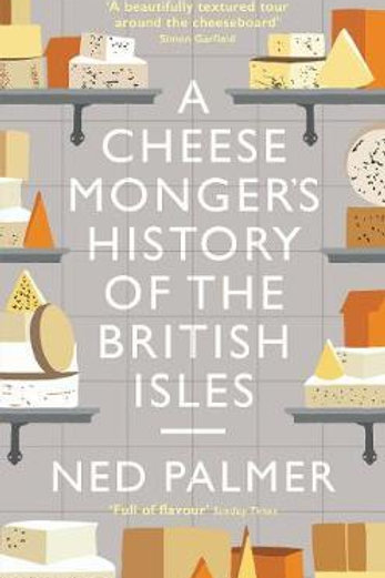 Cheesemonger's History of The British Isles       by Ned Palmer