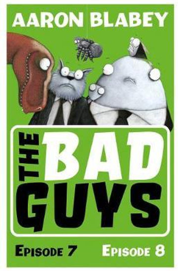 Bad Guys: Episode 7&8       by Aaron Blabey