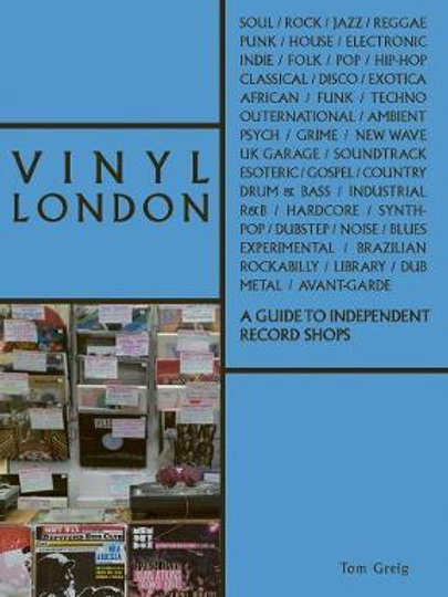 Vinyl London: A Guide to Independent Record Shops Tom Greig