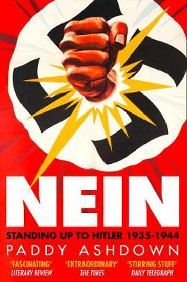 Nein!: Standing up to Hitler 1935-1944 Paddy Ashdown