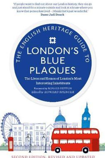 The English Heritage Guide to London's Blue Plaques: The Lives and Homes of Lond