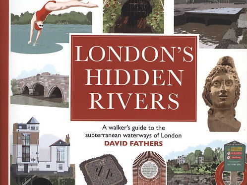 London's Hidden Rivers: A Walker's Guide to the Subterranean Waterways of London