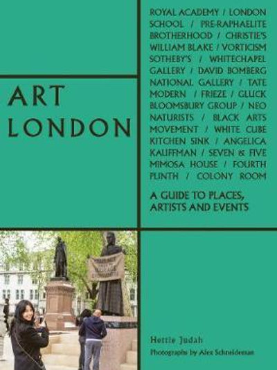 Art London: A Guide to Places, Events and Artists Hettie Judah