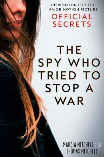 Official Secrets: The Spy Who Tried to Stop a War Marcia Mitchell