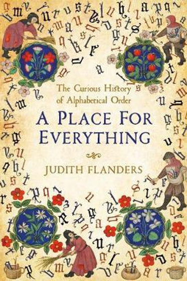 A Place For Everything: The Curious History of Alphabetical Order Judith Flander