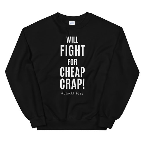 Will Fight For Cheap Crap! Funny Black Friday Unisex Sweatshirt