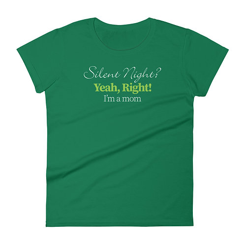 Silent Night? Yeah Right! I'm a Mom. Funny Christmas Mom Women's T-shirt