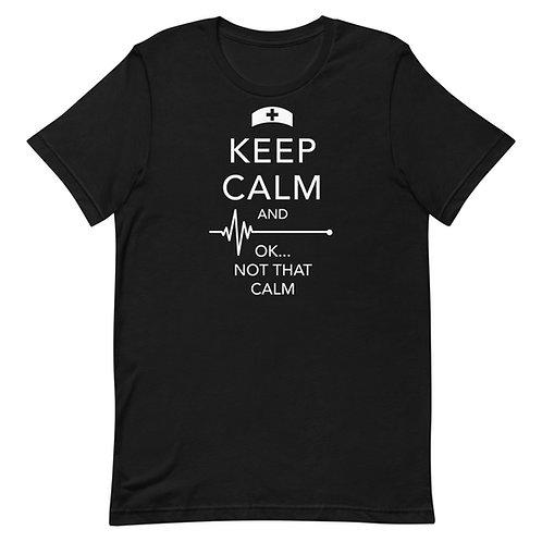 Keep Calm And Ok Not That Calm Funny Nurse T-Shirt