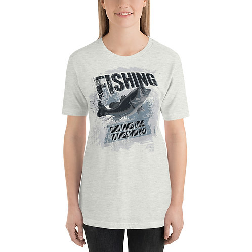 Good Things Come To Those Who Bait, Fun Fishing Unisex T-Shirt