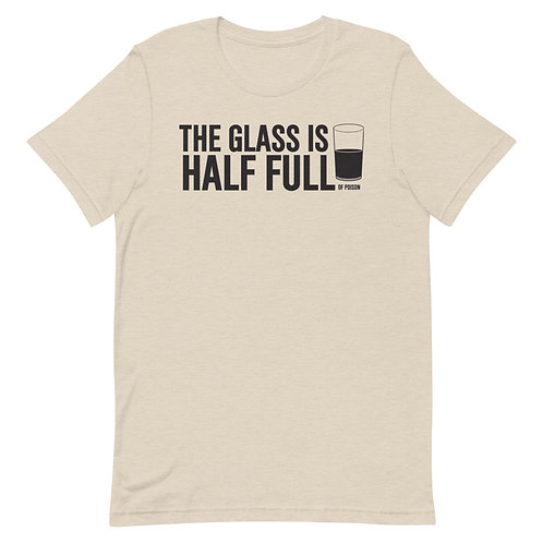 The Glass Is Half Full Of Poison Funny T-Shirt