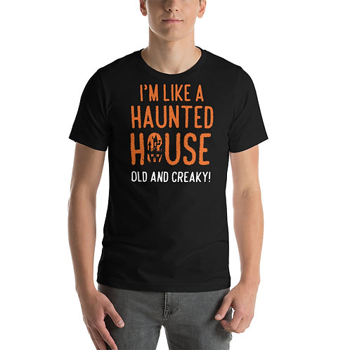 I'm Like A Haunted House. Old And Creaky. Funny Halloween Unisex T-Shirt