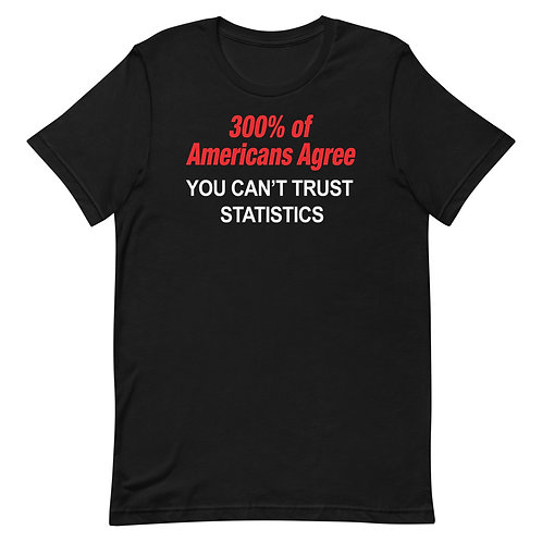 300% of Americans Agree You Can't Trust Statistics Funny T-Shirt