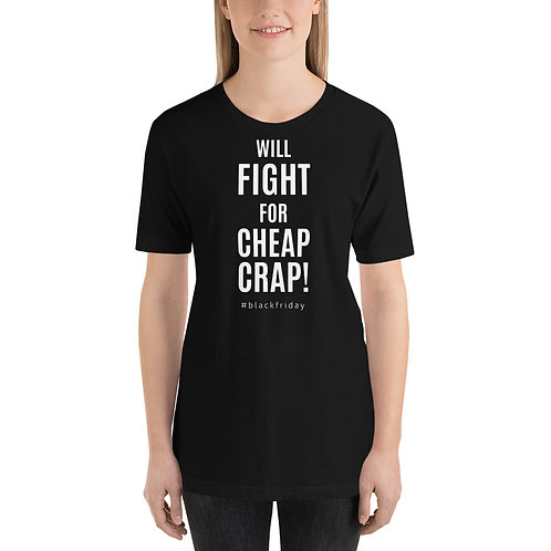 Will Fight For Cheap Crap! Funny Black Friday Unisex T-Shirt